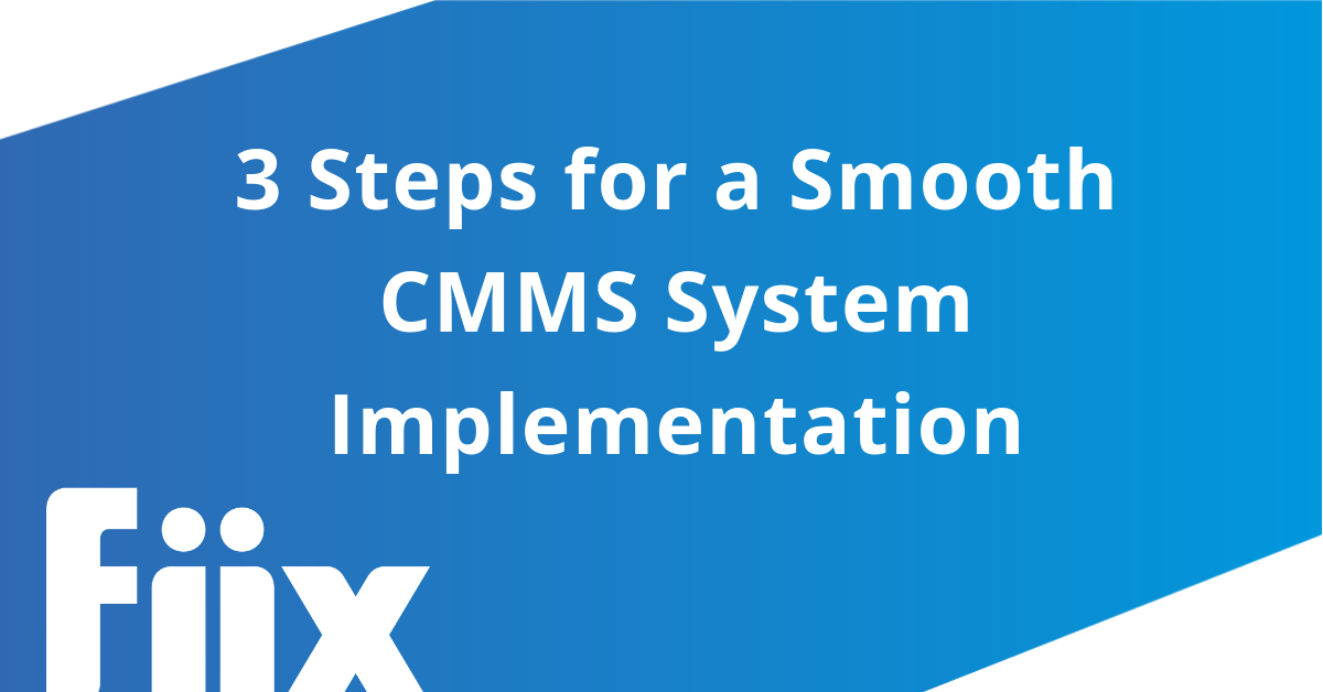 3 Steps for a Smooth CMMS System Implementation