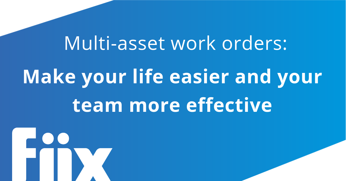 Multi-asset work orders- Make your life easier and your team more effectiv