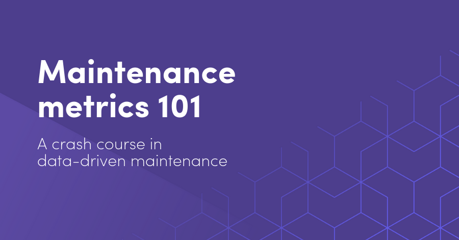 Maintenance metrics 101: A crash course in data-driven maintenance