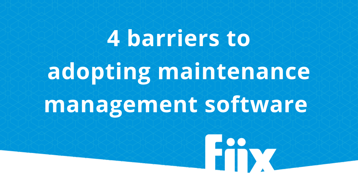 Maintenance Management Software Barriers To Adoption