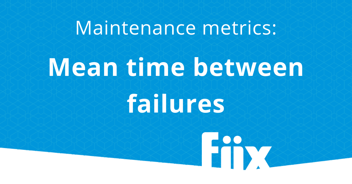 Maintenance metrics -Mean time between failures