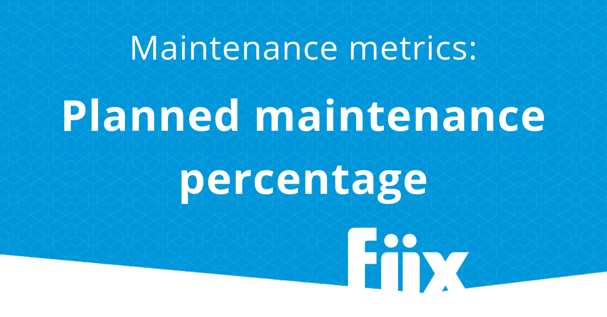 Maintenance metrics- planned maintenance percentage