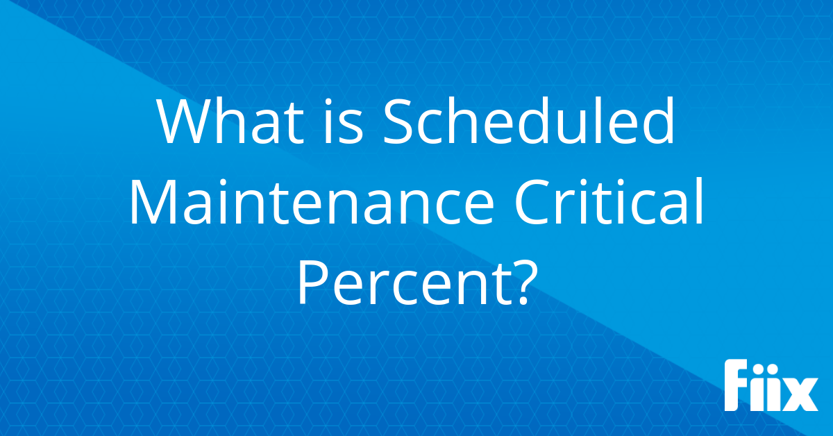 What is Scheduled Maintenance Critical Percent