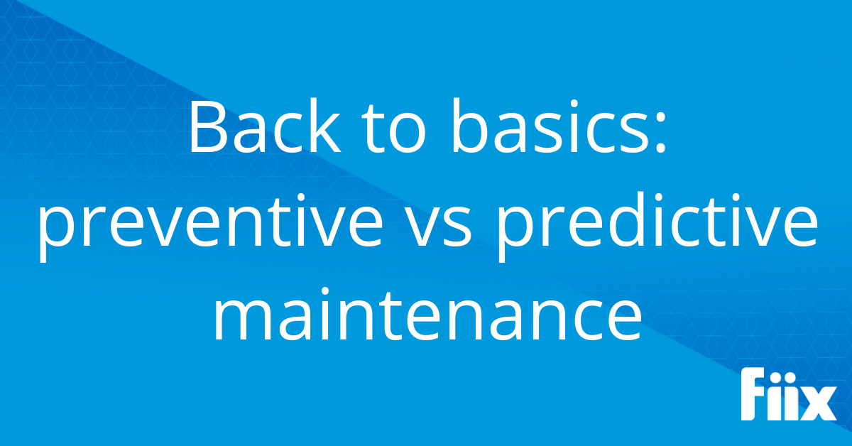 Back to basics - preventive vs predictive maintenance