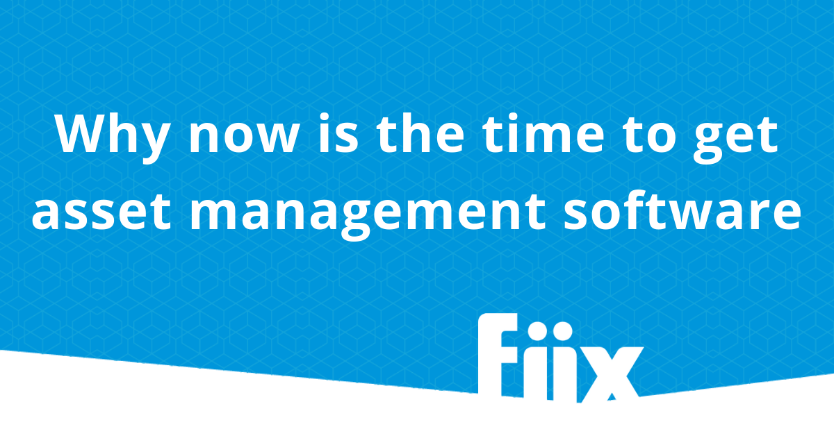 Why now is the time to get asset management software