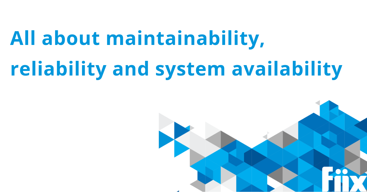All about maintainability reliability and system availability