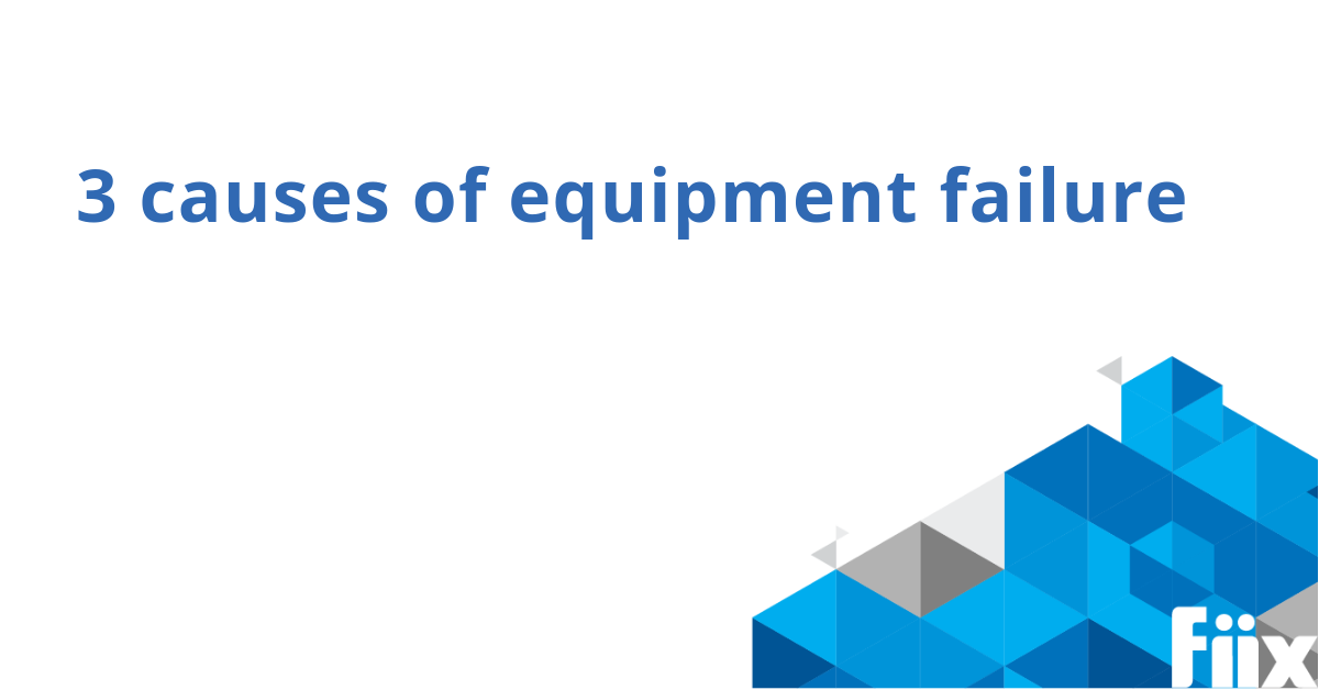 3 causes of equipment failure