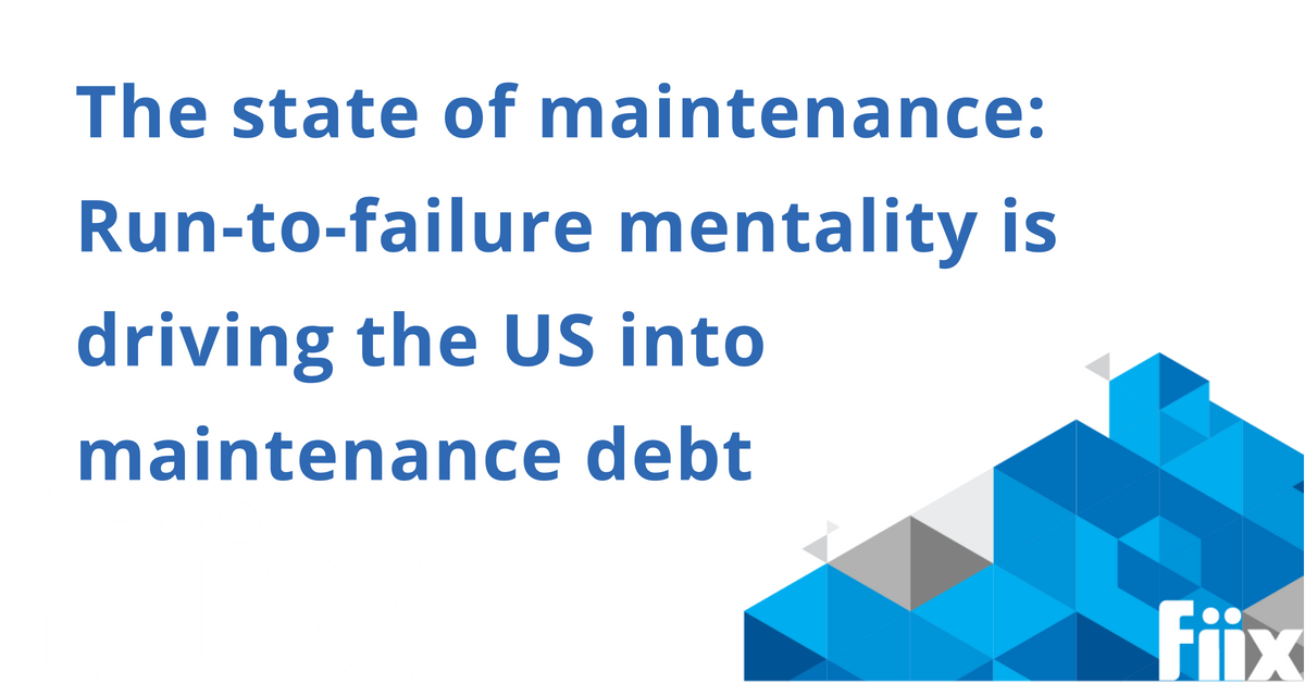 The state of maintenance- run of tailure mentality is driving the US into maintenance debt