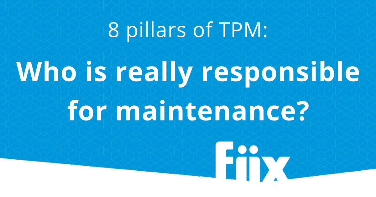 8 Pillars of TPM - who is really responsible for maintenance