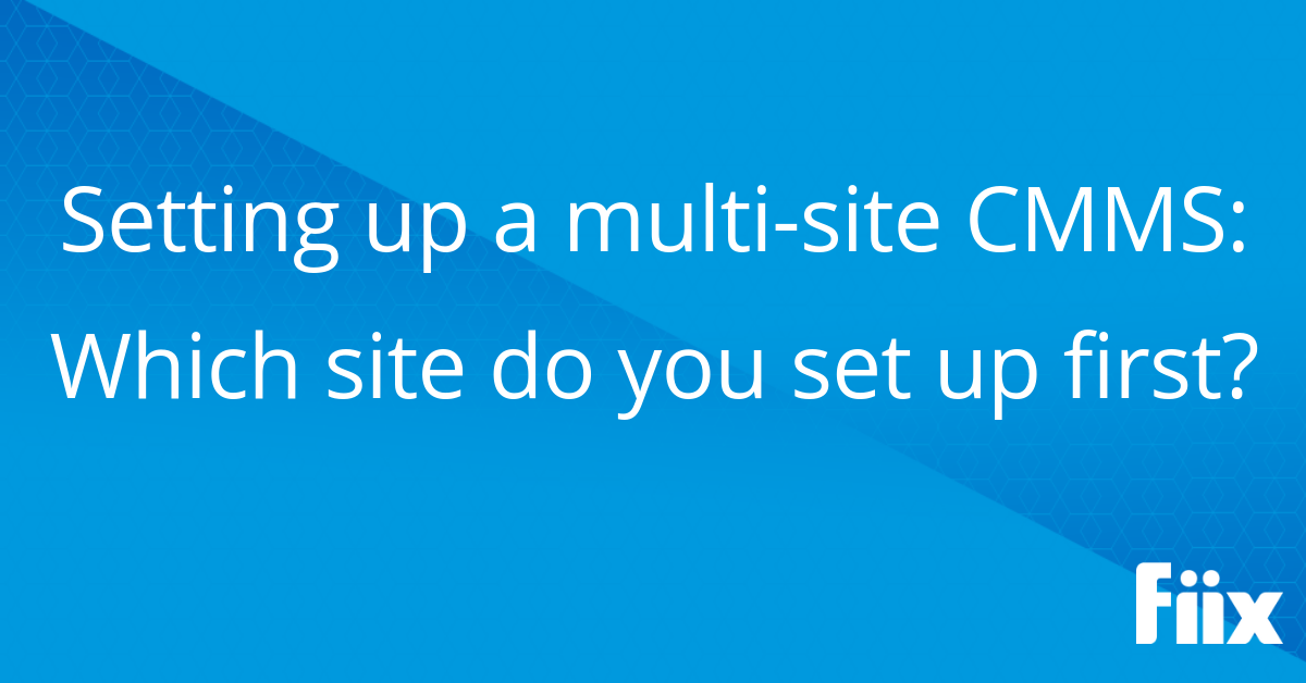 Setting up a multi-site CMMS- Which site do you set up first