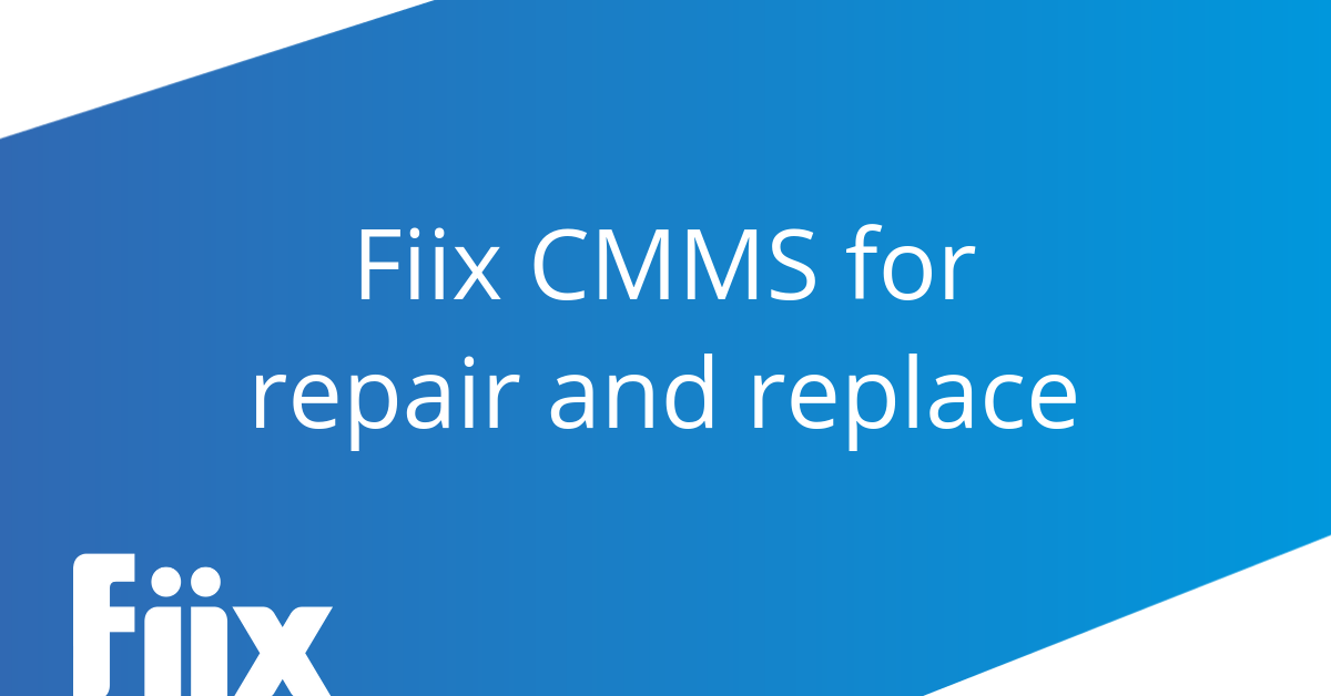 Fiix cmms for repair and replace