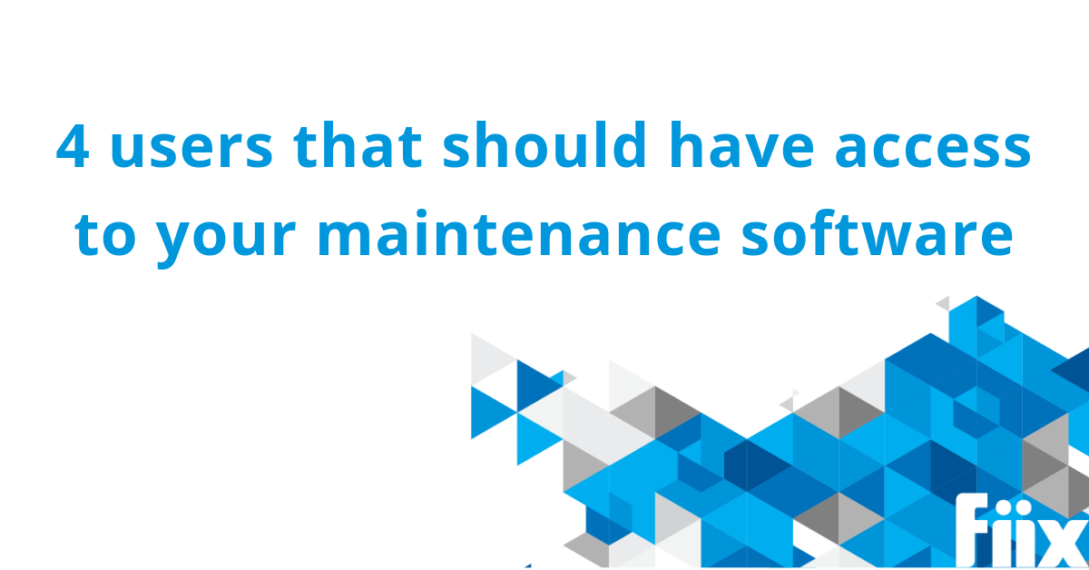 4 users that should have access to your maintenance software