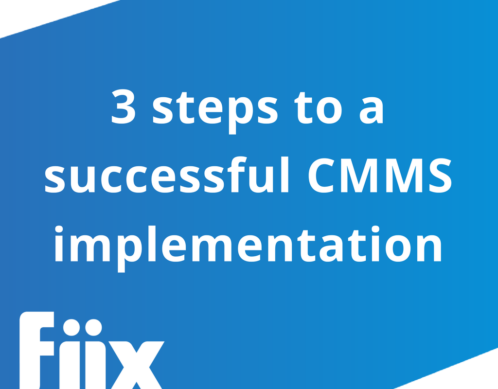 3 steps to a successful CMMS implementation