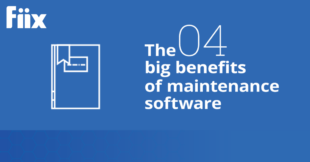4 Big Reasons To Invest In Maintenance Software Fiix