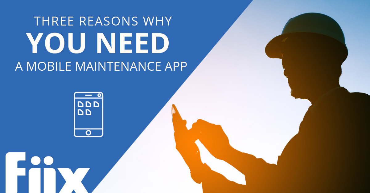 Three reasons why you need a mobile maintenance app