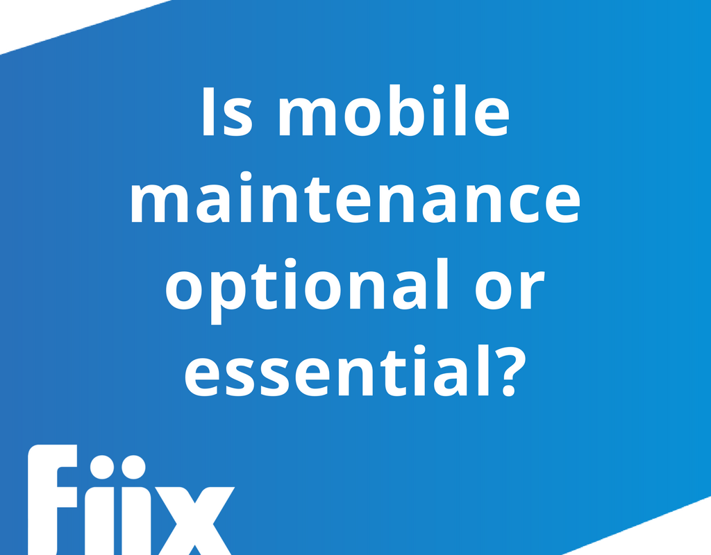 Is mobile maintenance optional or essential?