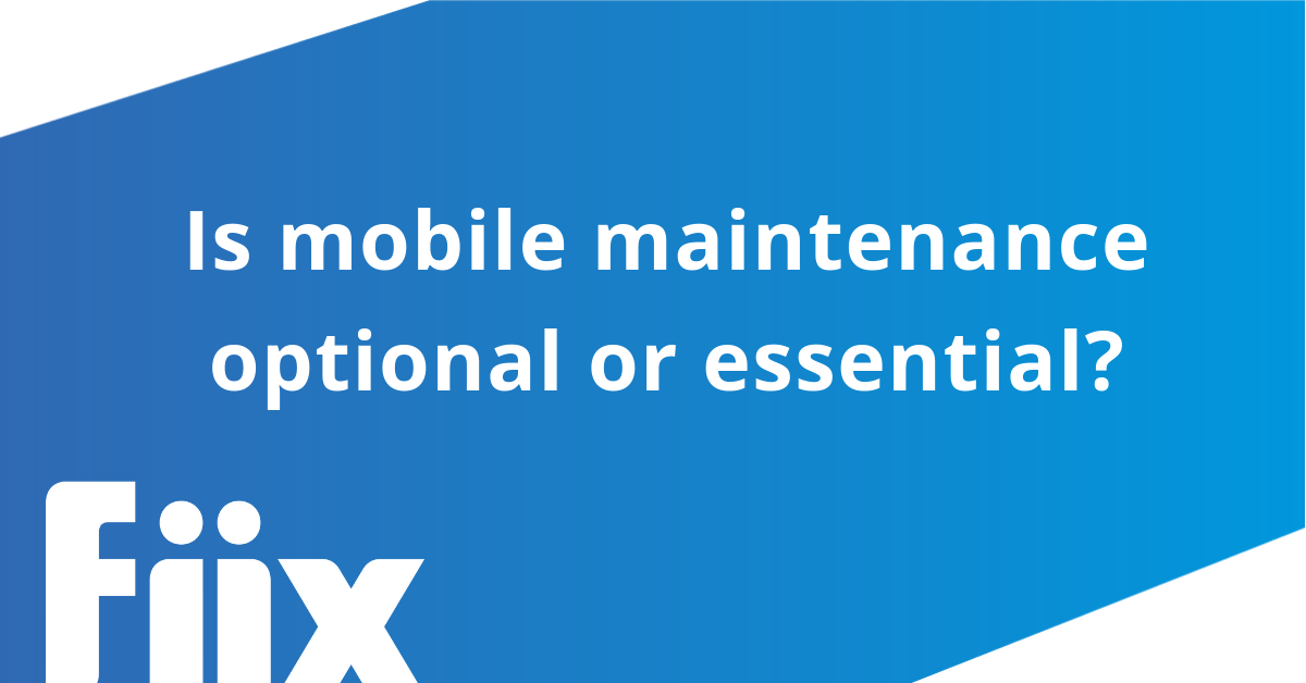 Is mobile maintenance optional or essential