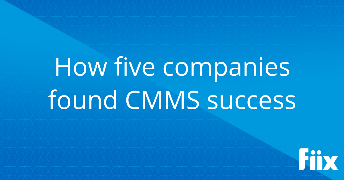 How 5 companies found cmms success