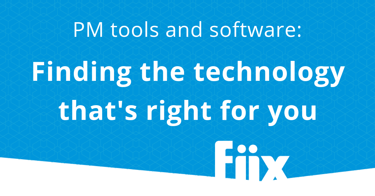 Preventive maintenance software and tools: Finding the technology that's right for you
