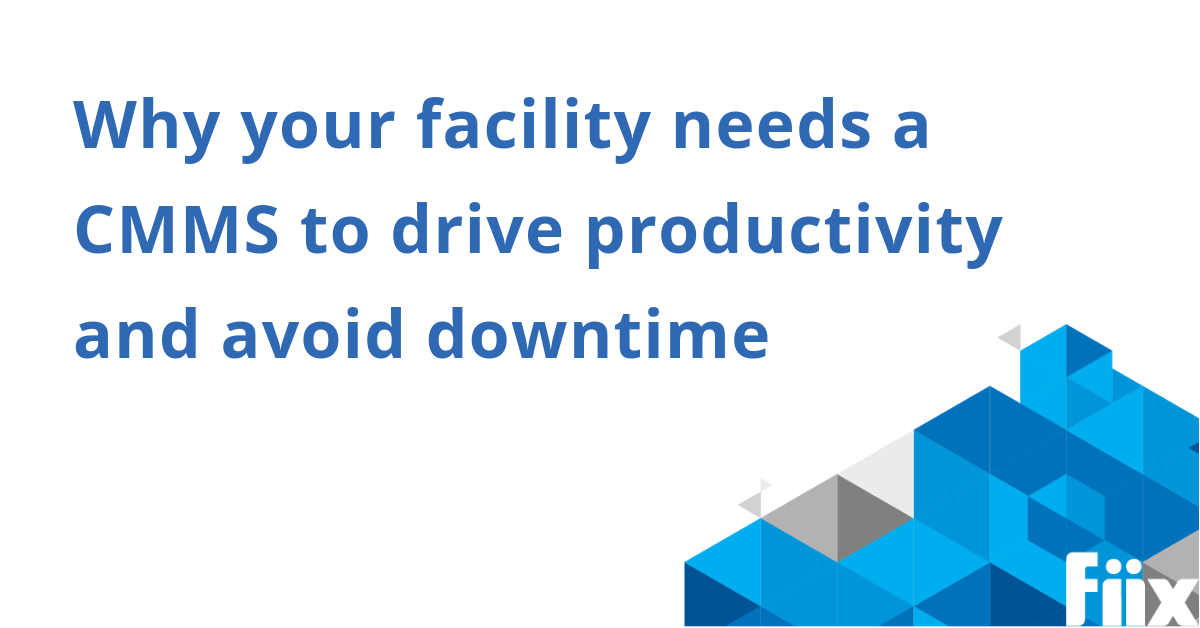 Why your facility needs a CMMS to drive productivity and avoid downtime