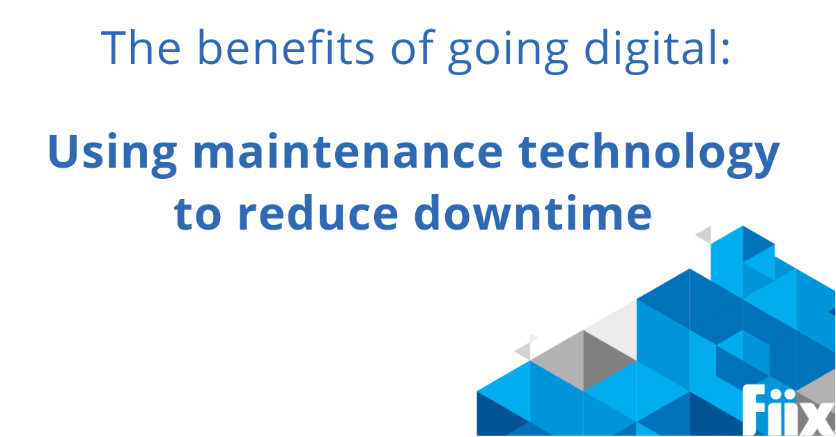 The benefits of going digital: Using maintenance technology to reduce downtime
