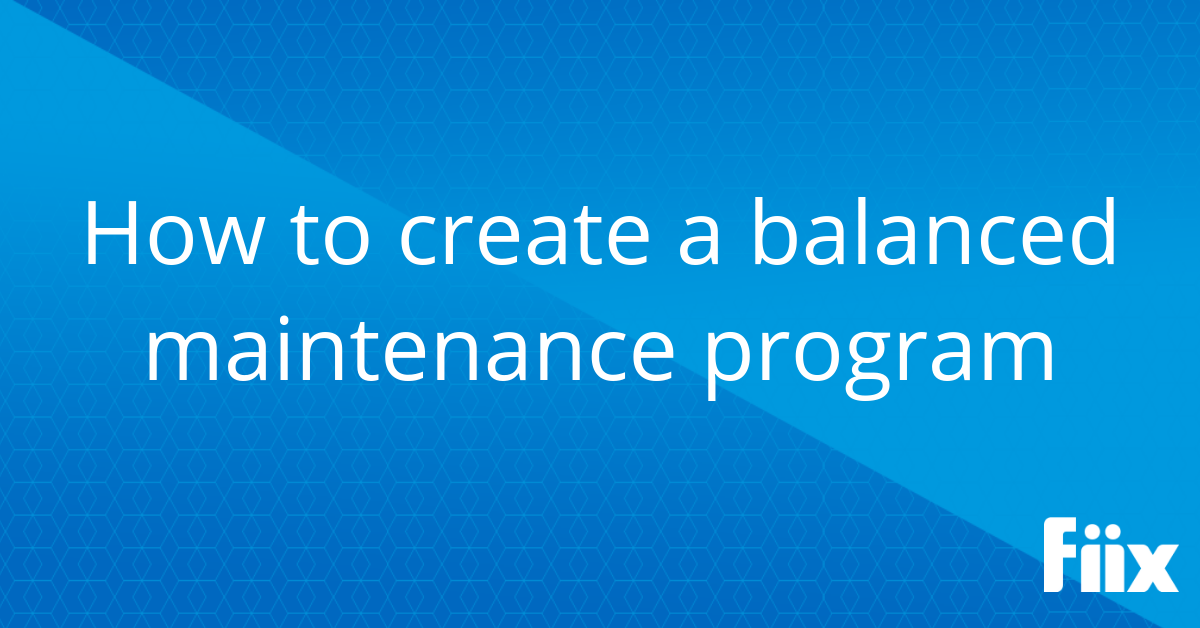 How to create a balanced maintenance program