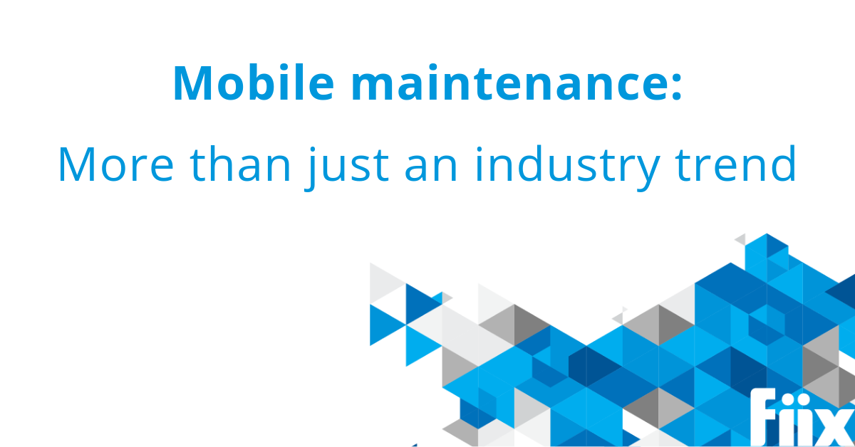 Mobile maintenance - more than just an industry trend
