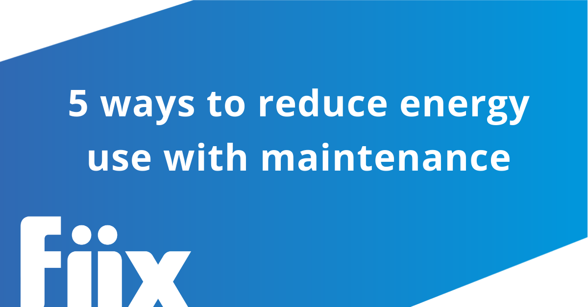 5 ways to reduce energy use with maintenance