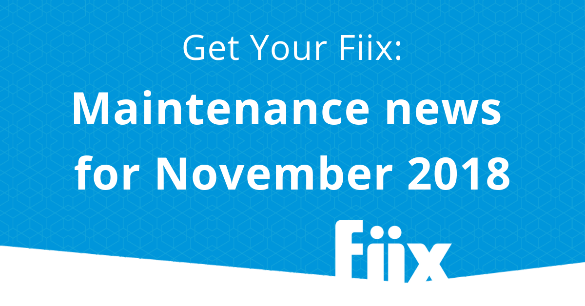 Get your Fiix: Maintenance news for November 2018