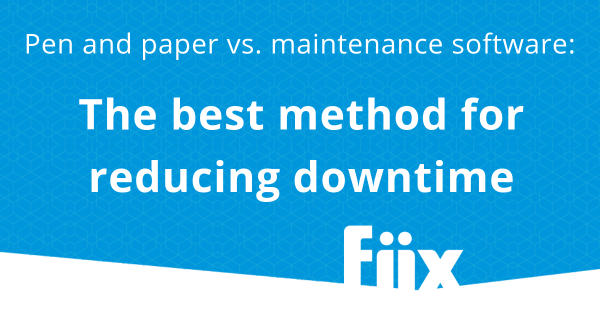 Pen and paper vs. maintenance software: The best method for reducing downtime