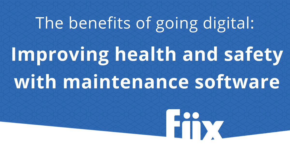 The benefits of going digital: Improve health and safety with maintenance software