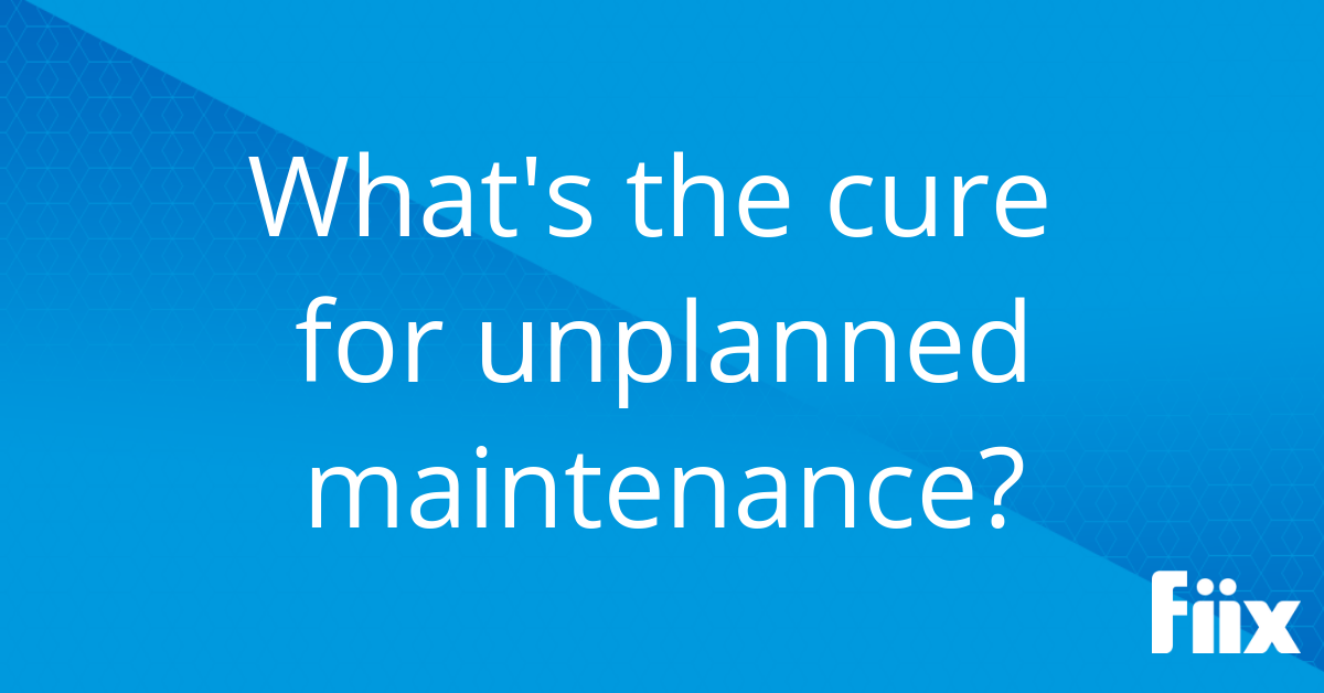 What's the cure for unplanned maintenance?