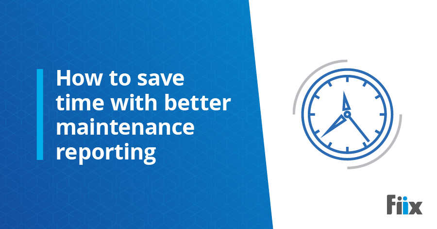 How to save time with better maintenance reporting
