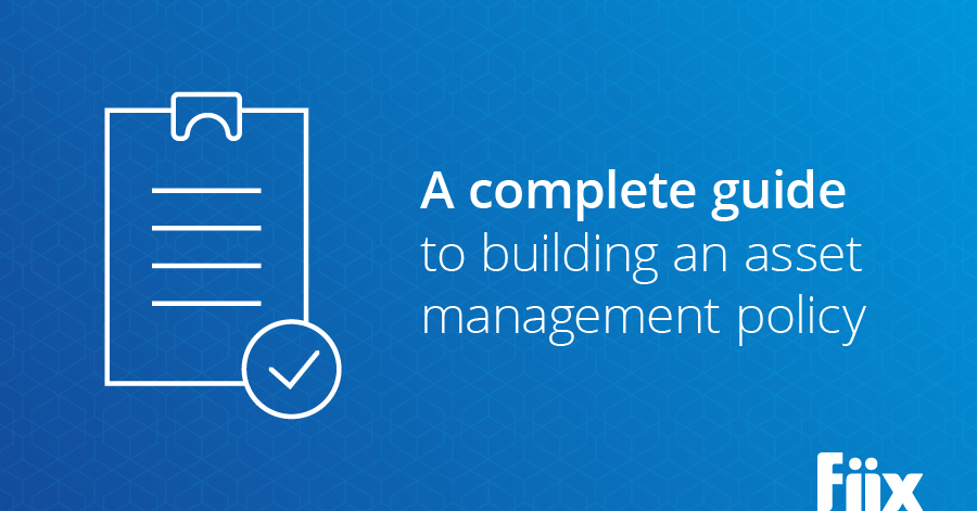 A complete guide to building an asset management policy