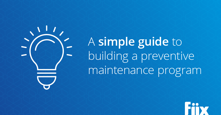 A simple guide to building a preventive maintenance program