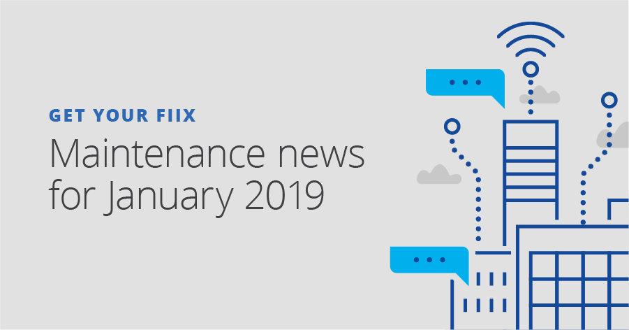 Get your Fiix: Maintenance news for January 2019