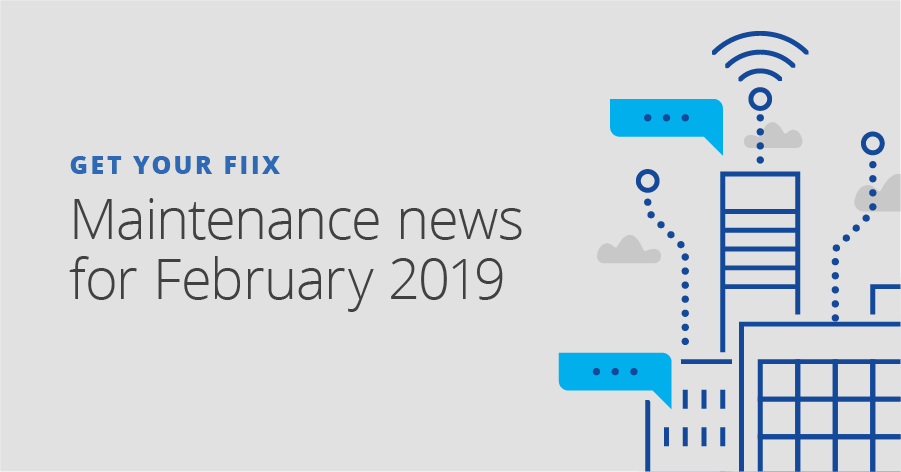 Get your Fiix: Maintenance news for February 2019