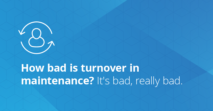 How bad is turnover in maintenance? It's bad, really bad.