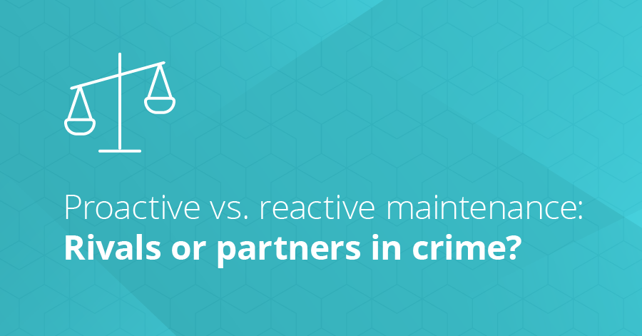 proactive vs reactive maintenance