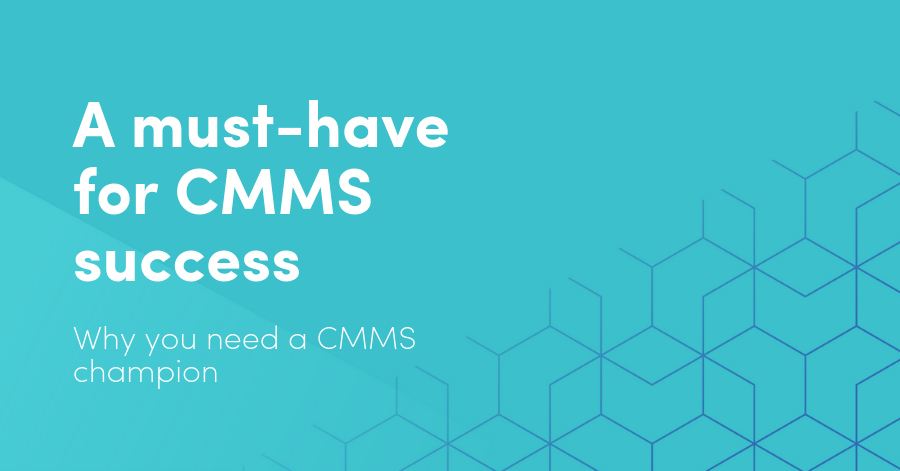 A must-have for CMMS success: Why you need a CMMS champion