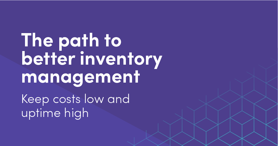 The path to better inventory management. Keep costs low and uptime high.