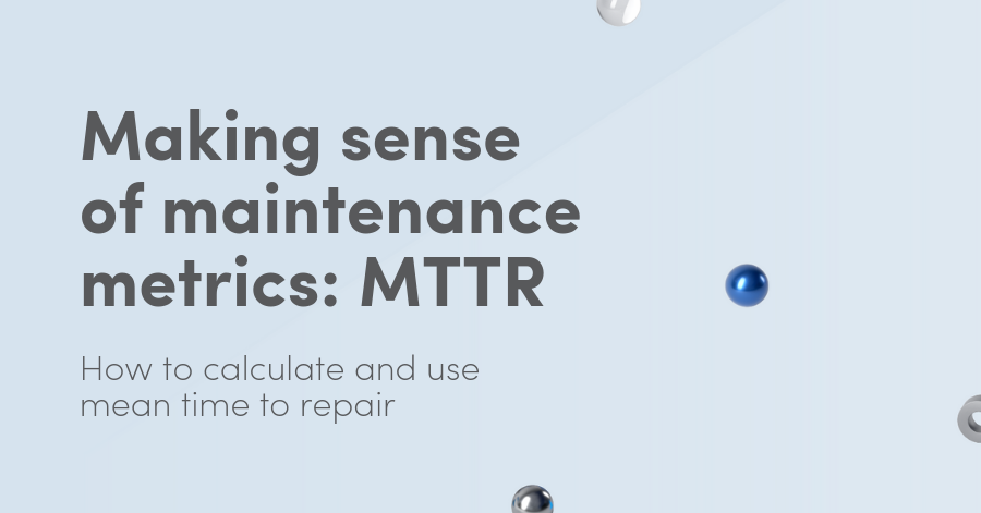 Making sense of maintenance metrics: MTTR. How to calculate MTTR and use mean time to repair