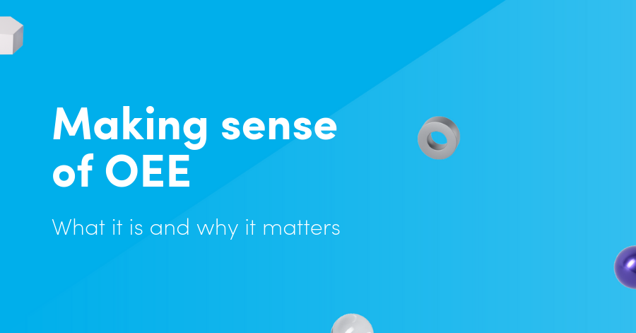 Making sense of OEE: What it is and why it matters (Improve OEE)