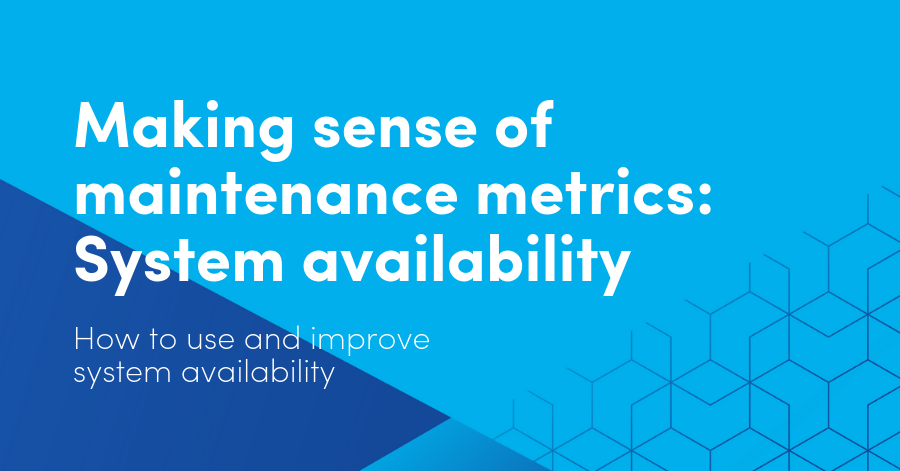 Making sense of maintenance metrics: System availability: How to use and improve system availability