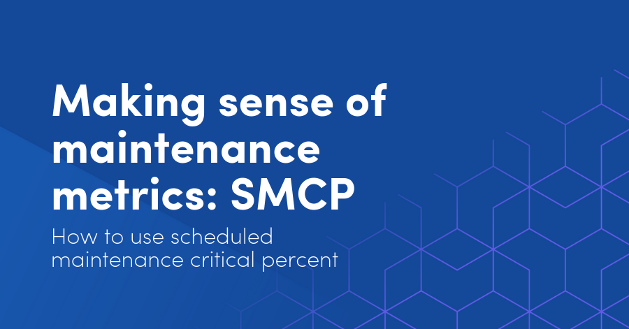 Making sense of maintenance metrics: How to use scheduled maintenance critical percent