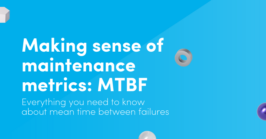 Making sense of maintenance metrics: MTBF. Everything you need to know about mean time between failures