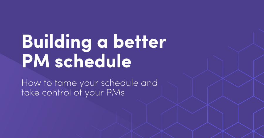 Building a better PM schedule: How to tame your PM scheduling and take control your PMs
