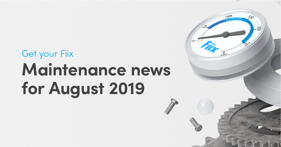 Get your Fiix: Maintenance news for August 2019