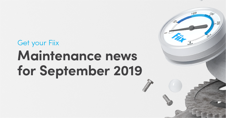 Get your Fiix: Maintenance news for September 2019