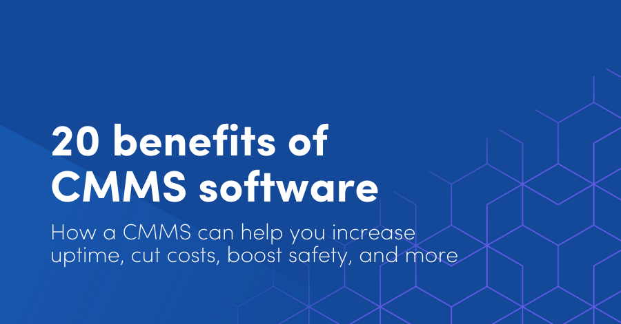 20 benefits of CMMS software: How a CMMS can help you increase uptime, cut costs, and more